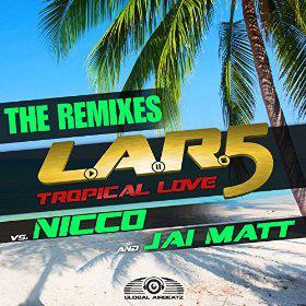 L.A.R.5 VS. NICCO & JAI MATT - TROPICAL LOVE